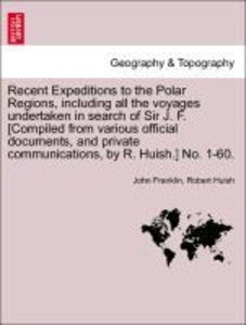 Recent Expeditions to the Polar Regions, including all the voyag
