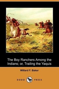 The Boy Ranchers Among the Indians; Or, Trailing the Yaquis (Dod
