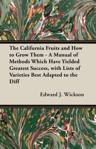 The California Fruits and How to Grow them - A Manual of Methods