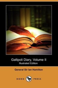 Gallipoli Diary, Volume II (Illustrated Edition) (Dodo Press)