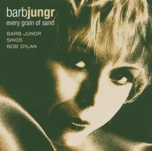 Every Grain of Sand/Barb Jungr sings Bob Dylan