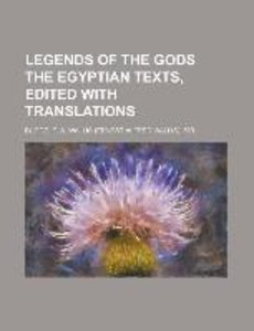Legends of the Gods The Egyptian Texts, edited with Translation