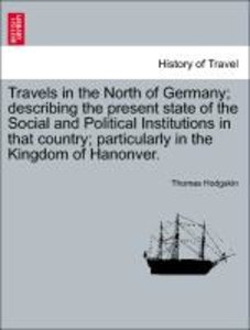 Travels in the North of Germany; describing the present state of
