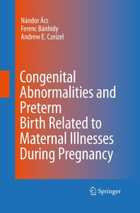 Congenital Abnormalities and Preterm Birth Related to Maternal I