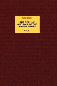 The Decline and Fall of the Roman Empire (vol. 6)