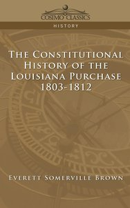 The Constitutional History of the Louisiana Purchase