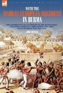 With the Madras European Regiment in Burma - The experiences of
