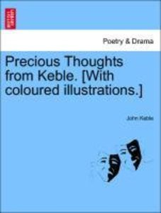 Precious Thoughts from Keble. [With coloured illustrations.]