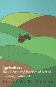 Agriculture - The Science And Practice Of British Farming - Volu