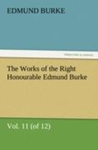 The Works of the Right Honourable Edmund Burke, Vol. 11 (of 12)