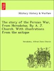 The story of the Persian War, from Herodotus. By A. J. Church. W