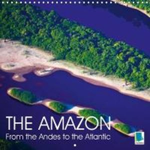 The Amazon - from the Andes to the Atlantic (Wall Calendar 2015