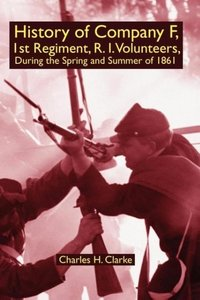 History of Company F, 1st Regiment, R. I. Volunteers, During the