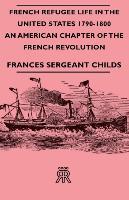 French Refugee Life in the United States 1790-1800 - An American - zum Schließen ins Bild klicken