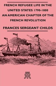 French Refugee Life in the United States 1790-1800 - An American