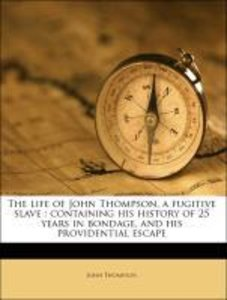The life of John Thompson, a fugitive slave : containing his his