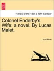 Colonel Enderby's Wife: a novel. By Lucas Malet. Vol. I.