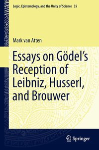 Essays on Gödel's Reception of Leibniz, Husserl, and Brouwer