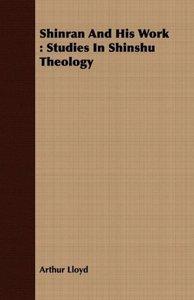 Shinran and His Work: Studies in Shinshu Theology
