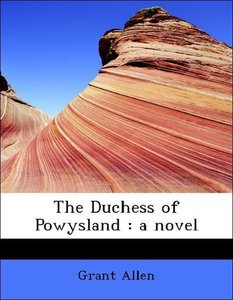 The Duchess of Powysland : a novel
