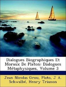 Dialogues Biographiques Et Moraux De Platon: Dialogues Métaphysi