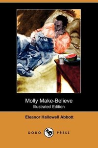 Molly Make-Believe (Illustrated Edition) (Dodo Press)