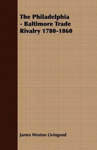 The Philadelphia - Baltimore Trade Rivalry 1780-1860