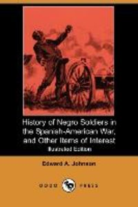 History of Negro Soldiers in the Spanish-American War, and Other