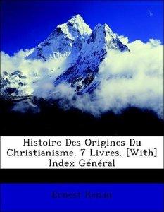 Histoire Des Origines Du Christianisme. 7 Livres. [With] Index G