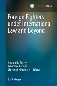 Foreign Fighters under International Law and Beyond