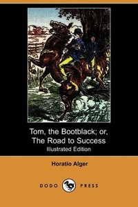 Tom, the Bootblack; Or, the Road to Success (Illustrated Edition