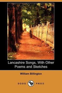 Lancashire Songs, with Other Poems and Sketches (Dodo Press)