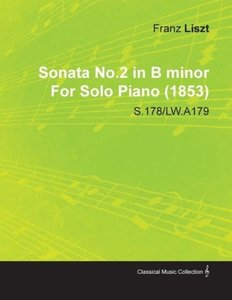 Sonata No.2 in B Minor by Franz Liszt for Solo Piano (1853) S.17