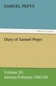 Diary of Samuel Pepys - Volume 26: January/February 1663-64