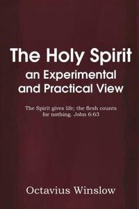 The Holy Spirit an Experimental and Practical View