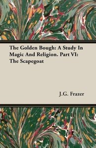 The Golden Bough: A Study in Magic and Religion. Part VI: The Sc