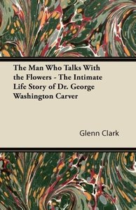 The Man Who Talks With the Flowers - The Intimate Life Story of
