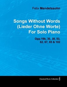 Songs Without Words (Lieder Ohne Worte) by Felix Mendelssohn for