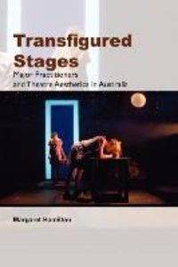 Transfigured Stages: Major Practitioners and Theatre Aesthetics