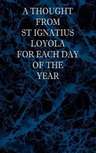 A Thought From St Ignatius Loyola for Each Day of the Year