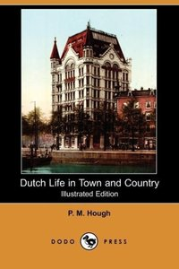 Dutch Life in Town and Country (Illustrated Edition) (Dodo Press