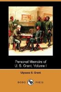 Personal Memoirs of U. S. Grant, Volume I (Dodo Press)