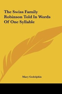 The Swiss Family Robinson Told In Words Of One Syllable