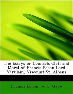 The Essays or Counsels Civil and Moral of Francis Bacon Lord Ver