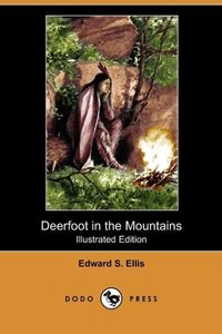 Deerfoot in the Mountains (Illustrated Edition) (Dodo Press)