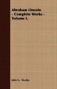 Abraham Lincoln - Complete Works - Volume I.