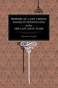 Memoirs of a Life Chiefly Passed in Pennsylvania Within the Last