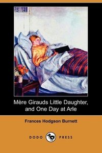 Mere Girauds Little Daughter, and One Day at Arle (Dodo Press)