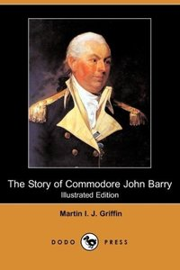The Story of Commodore John Barry (Illustrated Edition) (Dodo Pr