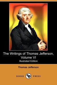 The Writings of Thomas Jefferson, Volume VI (Illustrated Edition
